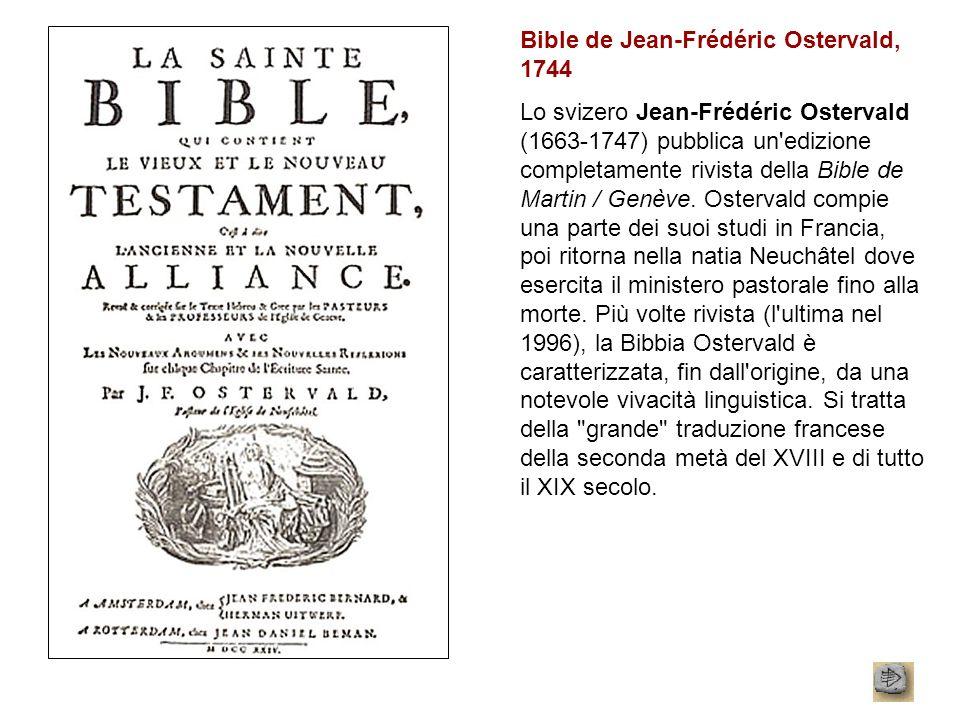 Bible de Jean-Frédéric Ostervald, 1744 Lo svizero Jean-Frédéric Ostervald (1663-1747) pubblica un'edizione completamente rivista della Bible de Martin