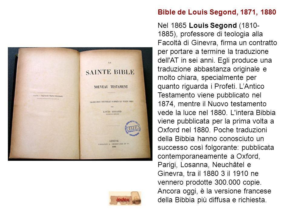 Bible de Louis Segond, 1871, 1880 Nel 1865 Louis Segond (1810- 1885), professore di teologia alla Facoltà di Ginevra, firma un contratto per portare a