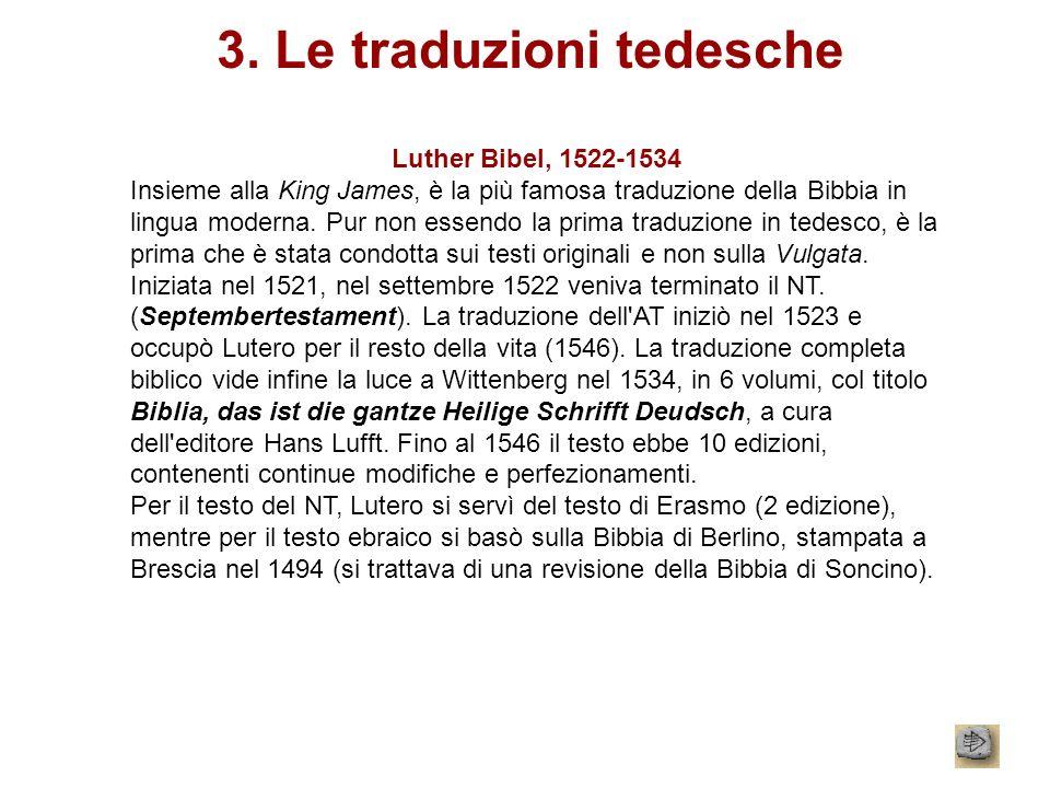 3. Le traduzioni tedesche Luther Bibel, 1522-1534 Insieme alla King James, è la più famosa traduzione della Bibbia in lingua moderna. Pur non essendo