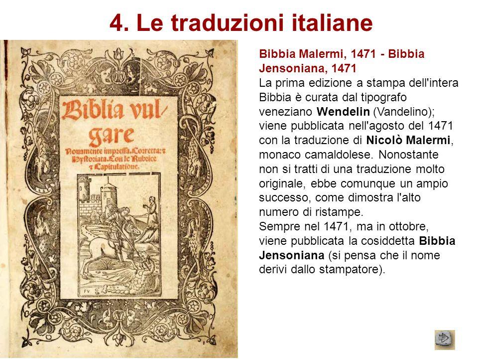 4. Le traduzioni italiane Bibbia Malermi, 1471 - Bibbia Jensoniana, 1471 La prima edizione a stampa dell'intera Bibbia è curata dal tipografo venezian