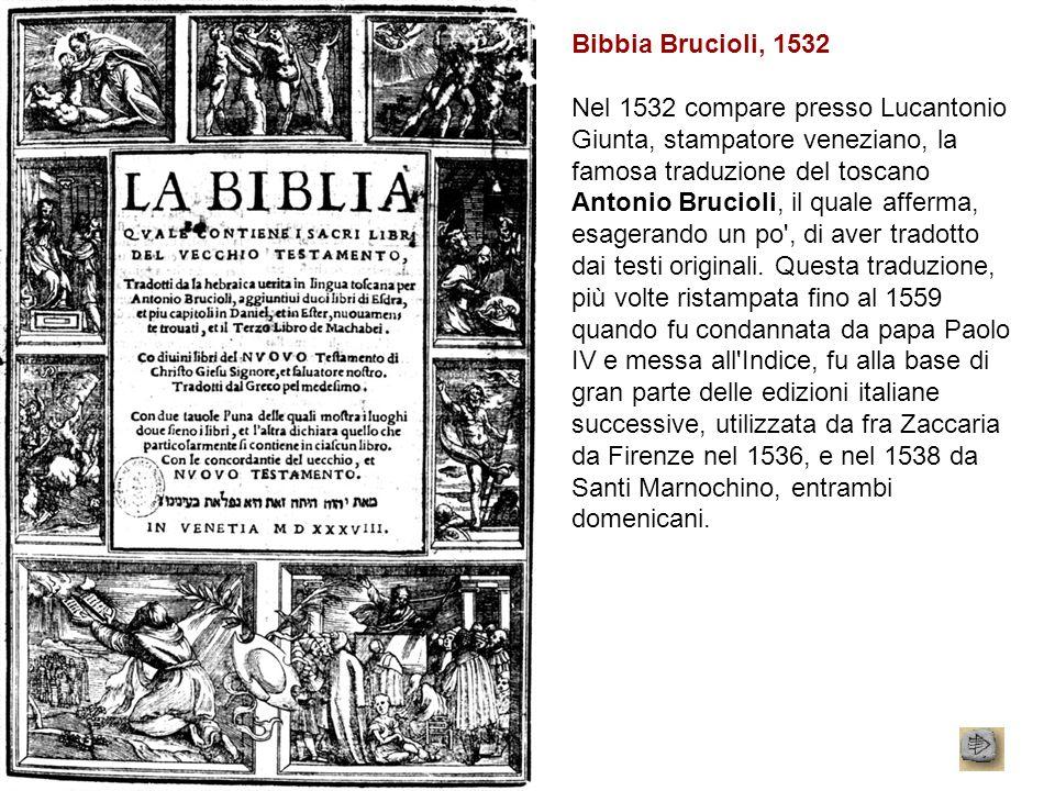 Bibbia Brucioli, 1532 Nel 1532 compare presso Lucantonio Giunta, stampatore veneziano, la famosa traduzione del toscano Antonio Brucioli, il quale aff