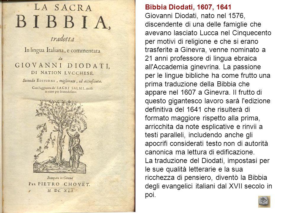 Bibbia Diodati, 1607, 1641 Giovanni Diodati, nato nel 1576, discendente di una delle famiglie che avevano lasciato Lucca nel Cinquecento per motivi di