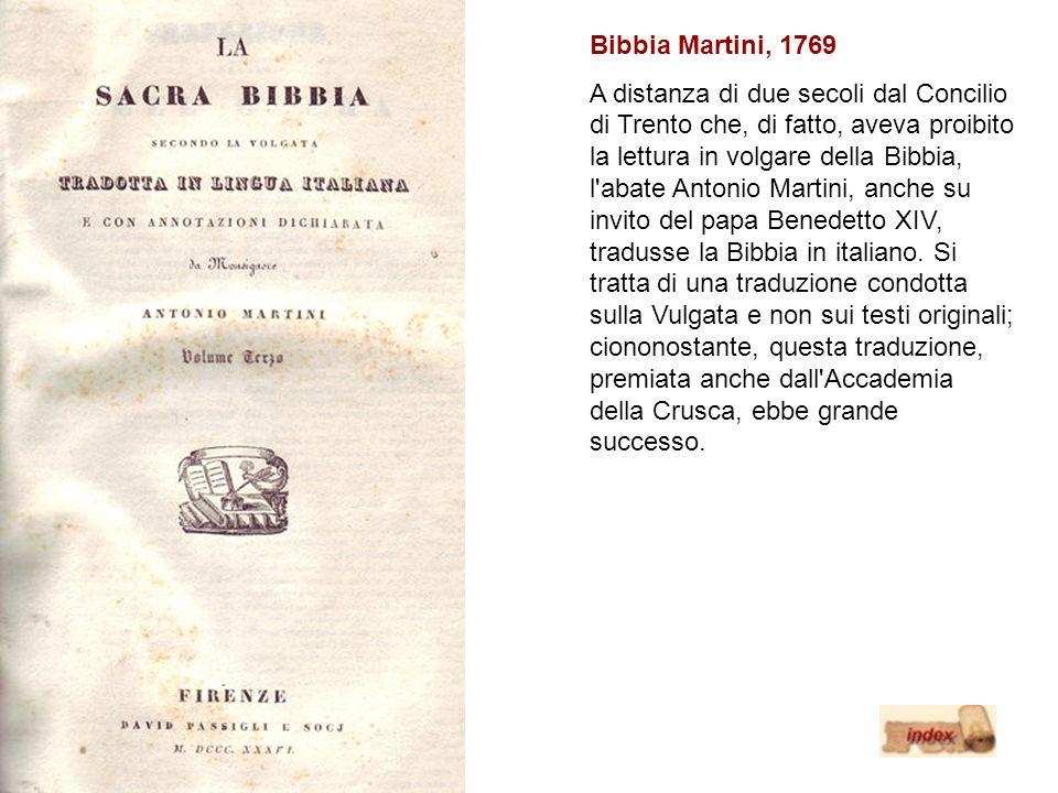 Bibbia Martini, 1769 A distanza di due secoli dal Concilio di Trento che, di fatto, aveva proibito la lettura in volgare della Bibbia, l'abate Antonio