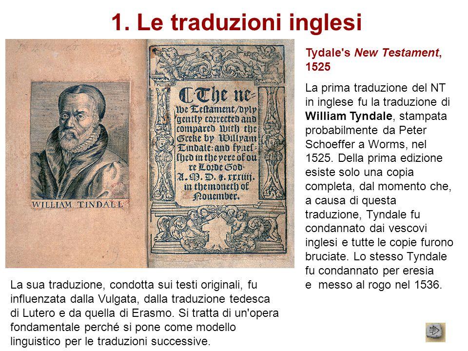 1. Le traduzioni inglesi Tydale's New Testament, 1525 La prima traduzione del NT in inglese fu la traduzione di William Tyndale, stampata probabilment