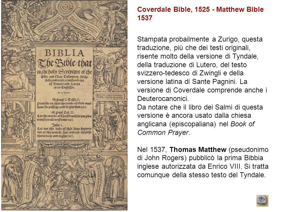 Coverdale Bible, 1525 - Matthew Bible 1537 Stampata probailmente a Zurigo, questa traduzione, più che dei testi originali, risente molto della version