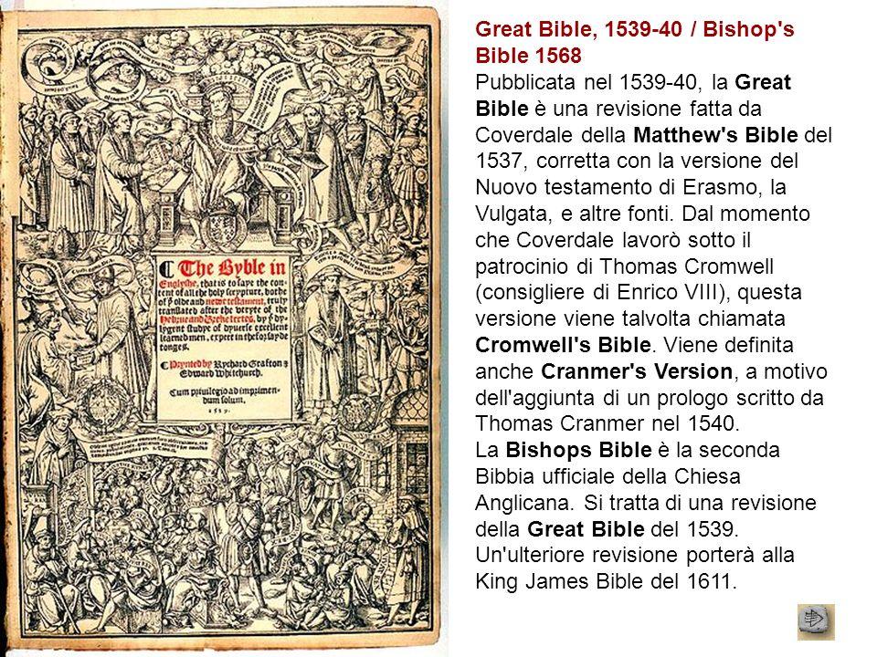 Great Bible, 1539-40 / Bishop's Bible 1568 Pubblicata nel 1539-40, la Great Bible è una revisione fatta da Coverdale della Matthew's Bible del 1537, c