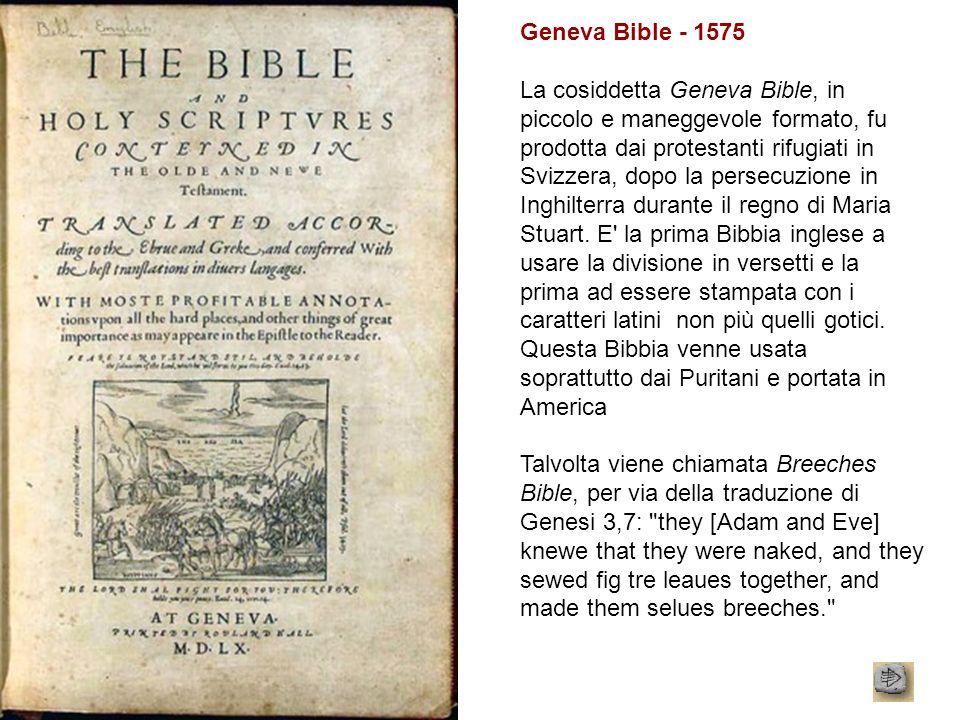 Geneva Bible - 1575 La cosiddetta Geneva Bible, in piccolo e maneggevole formato, fu prodotta dai protestanti rifugiati in Svizzera, dopo la persecuzi