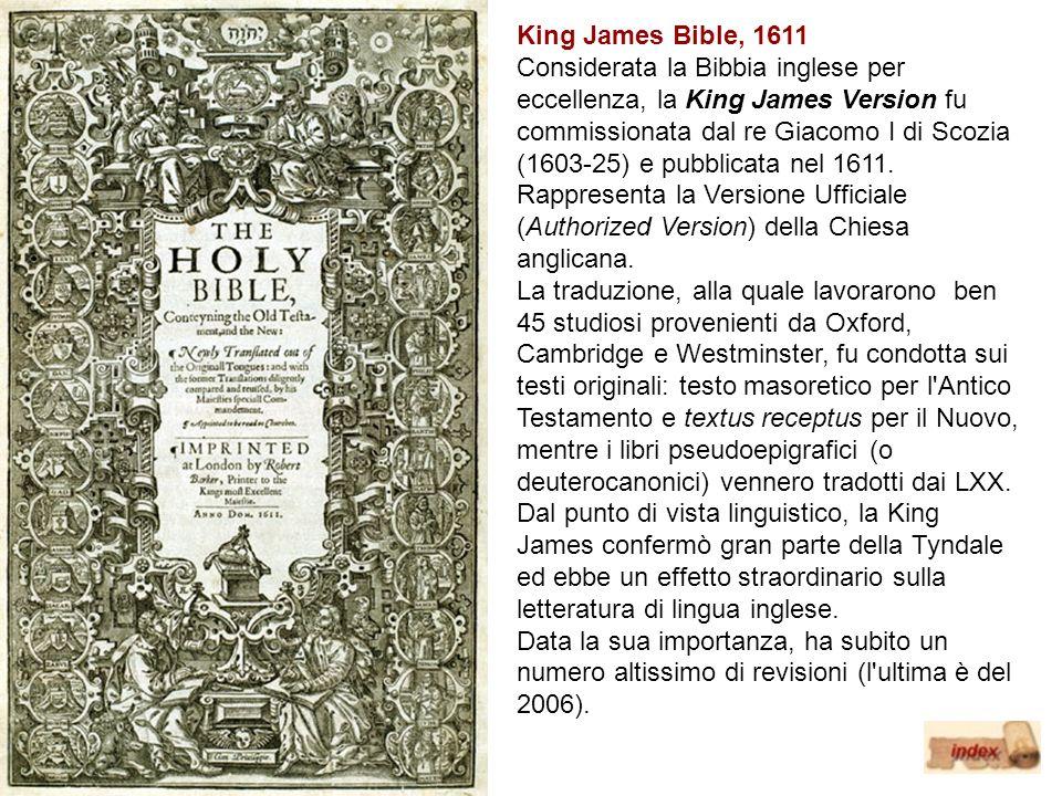 King James Bible, 1611 Considerata la Bibbia inglese per eccellenza, la King James Version fu commissionata dal re Giacomo I di Scozia (1603-25) e pub