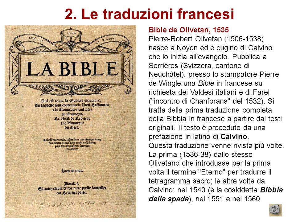 2. Le traduzioni francesi Bible de Olivetan, 1535 Pierre-Robert Olivetan (1506-1538) nasce a Noyon ed è cugino di Calvino che lo inizia all'evangelo.