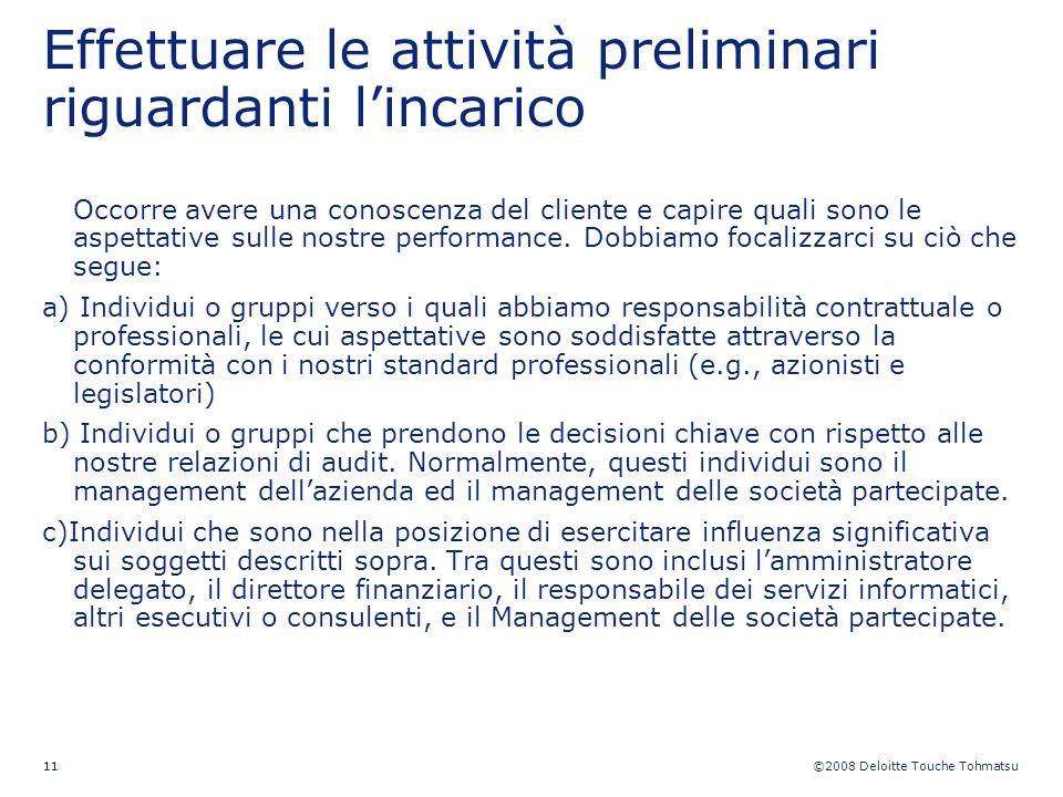 ©2008 Deloitte Touche Tohmatsu 11 Effettuare le attività preliminari riguardanti lincarico Occorre avere una conoscenza del cliente e capire quali son