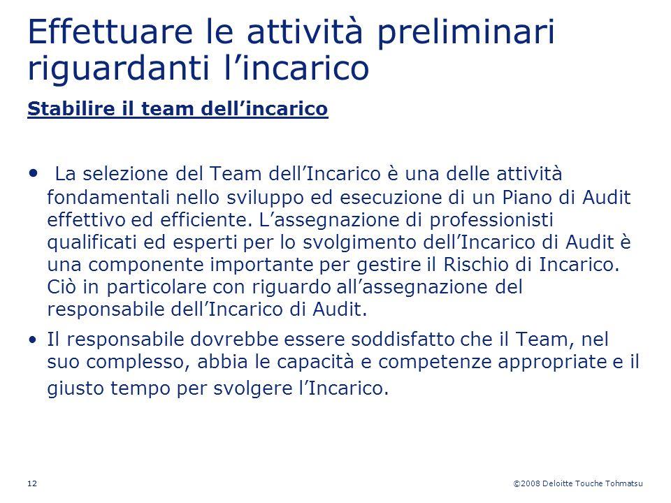 ©2008 Deloitte Touche Tohmatsu 12 Effettuare le attività preliminari riguardanti lincarico Stabilire il team dellincarico La selezione del Team dellIn