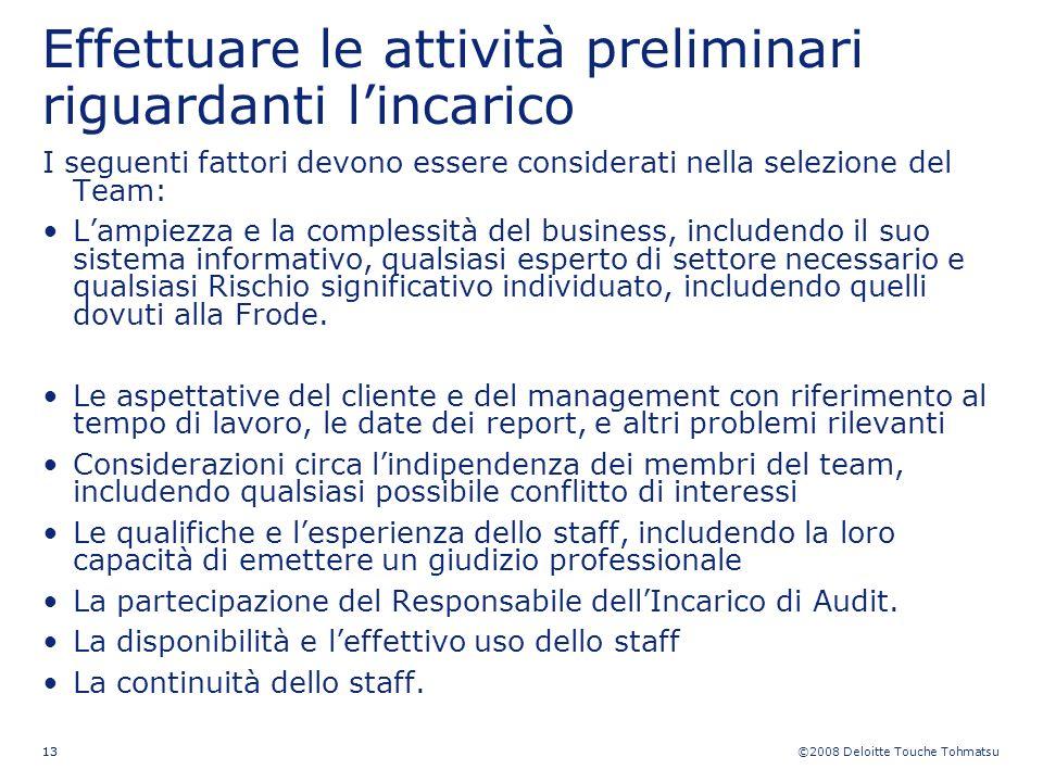 ©2008 Deloitte Touche Tohmatsu 13 Effettuare le attività preliminari riguardanti lincarico I seguenti fattori devono essere considerati nella selezion