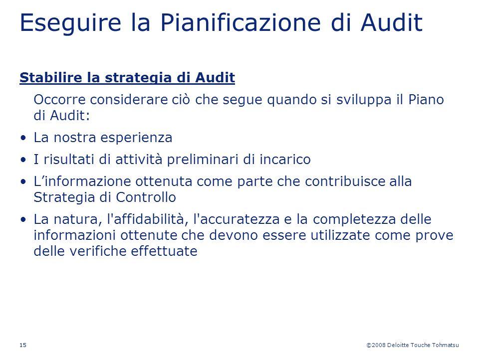 ©2008 Deloitte Touche Tohmatsu 15 Eseguire la Pianificazione di Audit Stabilire la strategia di Audit Occorre considerare ciò che segue quando si svil