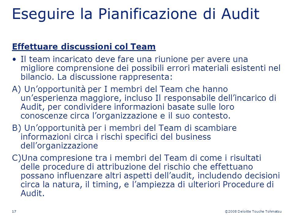 ©2008 Deloitte Touche Tohmatsu 17 Eseguire la Pianificazione di Audit Effettuare discussioni col Team Il team incaricato deve fare una riunione per av