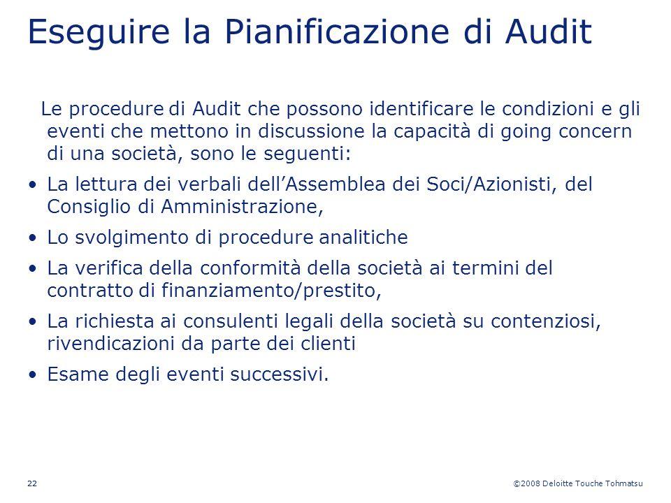 ©2008 Deloitte Touche Tohmatsu 22 Eseguire la Pianificazione di Audit Le procedure di Audit che possono identificare le condizioni e gli eventi che me