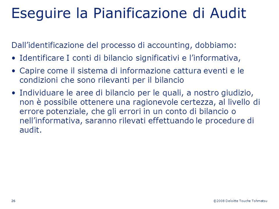 ©2008 Deloitte Touche Tohmatsu 26 Eseguire la Pianificazione di Audit Dallidentificazione del processo di accounting, dobbiamo: Identificare I conti d