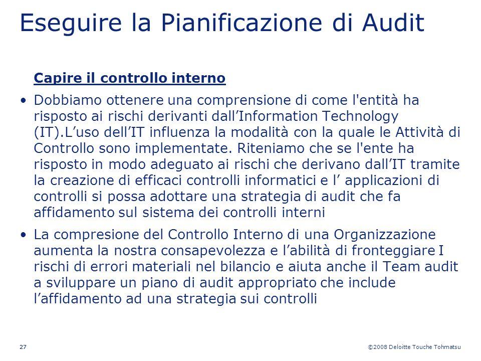 ©2008 Deloitte Touche Tohmatsu 27 Eseguire la Pianificazione di Audit Capire il controllo interno Dobbiamo ottenere una comprensione di come l'entità