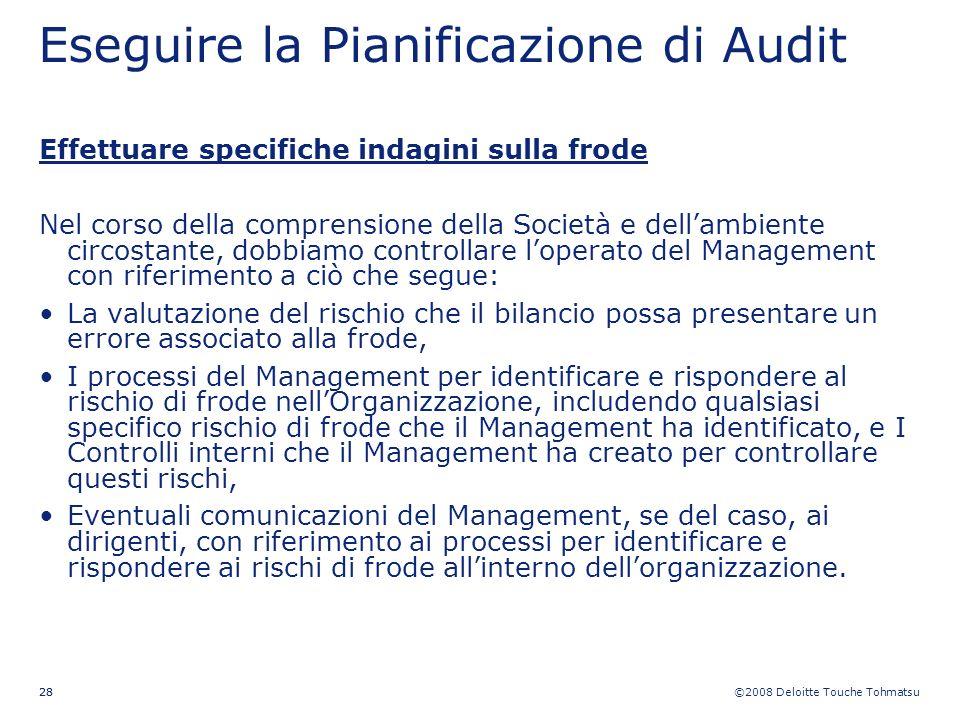 ©2008 Deloitte Touche Tohmatsu 28 Eseguire la Pianificazione di Audit Effettuare specifiche indagini sulla frode Nel corso della comprensione della So