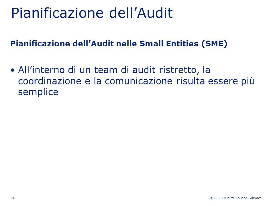 ©2008 Deloitte Touche Tohmatsu 36 Pianificazione dellAudit Pianificazione dellAudit nelle Small Entities (SME) Allinterno di un team di audit ristrett
