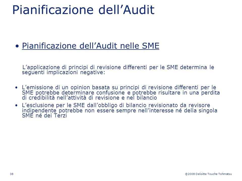 ©2008 Deloitte Touche Tohmatsu 38 Pianificazione dellAudit Pianificazione dellAudit nelle SME Lapplicazione di principi di revisione differenti per le