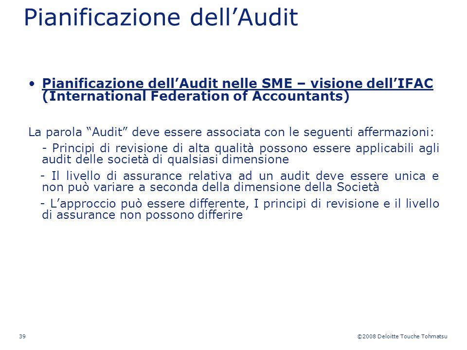 ©2008 Deloitte Touche Tohmatsu 39 Pianificazione dellAudit nelle SME – visione dellIFAC (International Federation of Accountants) La parola Audit deve