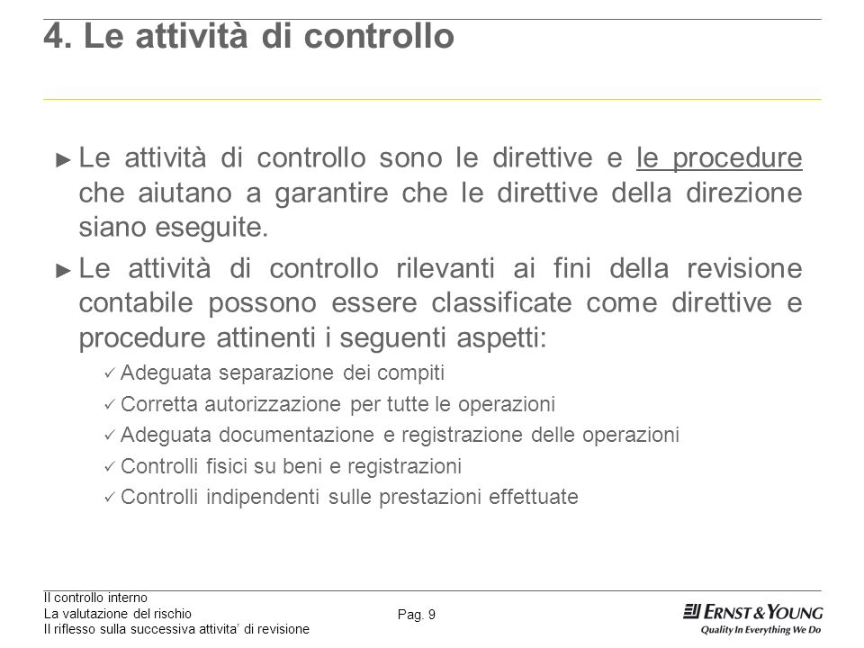 Il controllo interno La valutazione del rischio Il riflesso sulla successiva attivita di revisione Pag. 9 4. Le attività di controllo Le attività di c