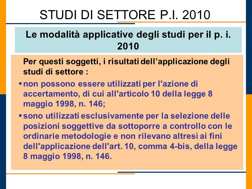 STUDI DI SETTORE P.I. 2010 Le modalità applicative degli studi per il p. i. 2010 Per questi soggetti, i risultati dellapplicazione degli studi di sett