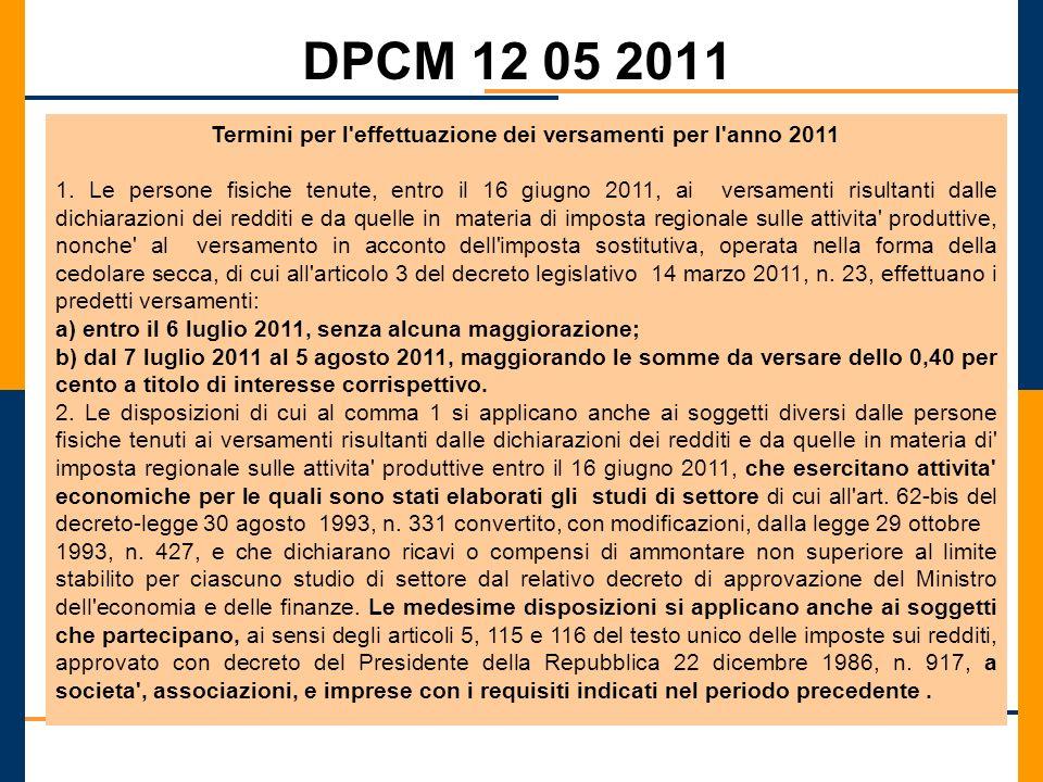 DPCM 12 05 2011 Termini per l'effettuazione dei versamenti per l'anno 2011 1. Le persone fisiche tenute, entro il 16 giugno 2011, ai versamenti risult