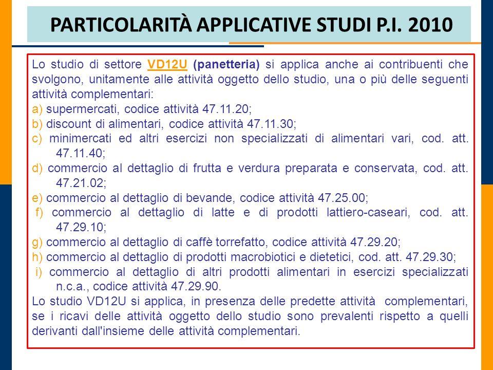PARTICOLARITÀ APPLICATIVE STUDI P.I. 2010 Lo studio di settore VD12U (panetteria) si applica anche ai contribuenti che svolgono, unitamente alle attiv