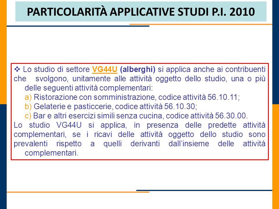 PARTICOLARITÀ APPLICATIVE STUDI P.I. 2010 Lo studio di settore VG44U (alberghi) si applica anche ai contribuenti che svolgono, unitamente alle attivit