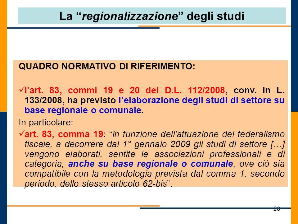 20 La regionalizzazione degli studi QUADRO NORMATIVO DI RIFERIMENTO: lart. 83, commi 19 e 20 del D.L. 112/2008, conv. in L. 133/2008, ha previsto lela