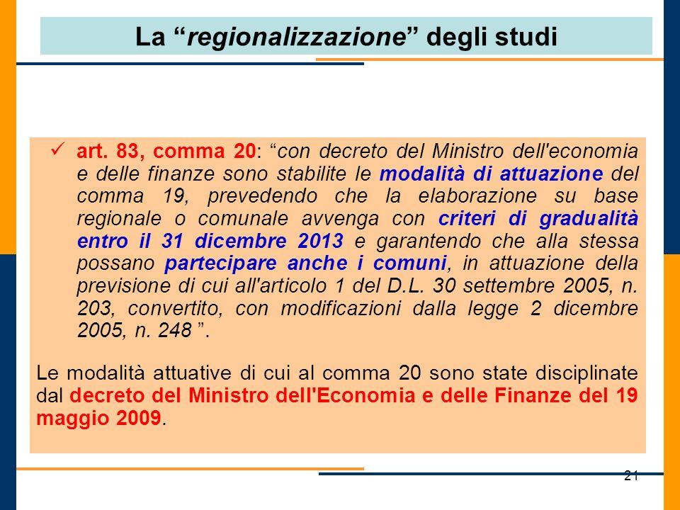 21 La regionalizzazione degli studi art. 83, comma 20: con decreto del Ministro dell'economia e delle finanze sono stabilite le modalità di attuazione
