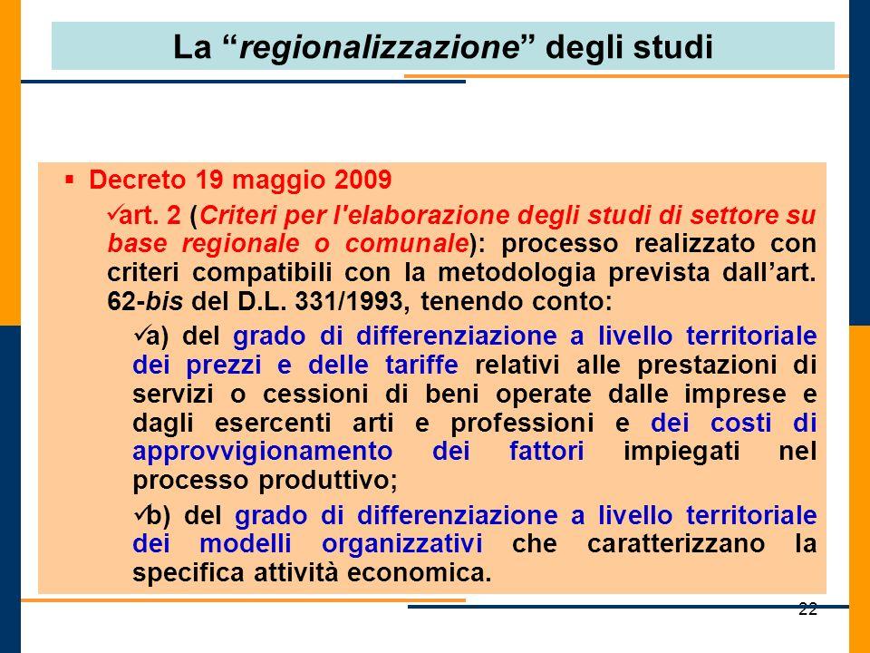 22 La regionalizzazione degli studi Decreto 19 maggio 2009 art. 2 (Criteri per l'elaborazione degli studi di settore su base regionale o comunale): pr