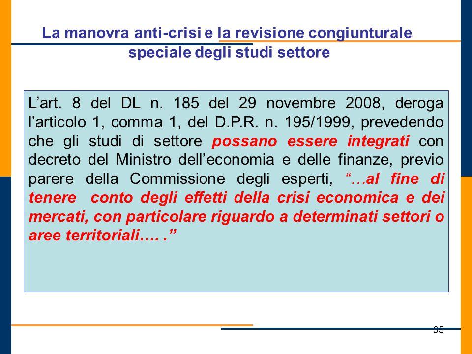 35 Lart. 8 del DL n. 185 del 29 novembre 2008, deroga larticolo 1, comma 1, del D.P.R. n. 195/1999, prevedendo che gli studi di settore possano essere