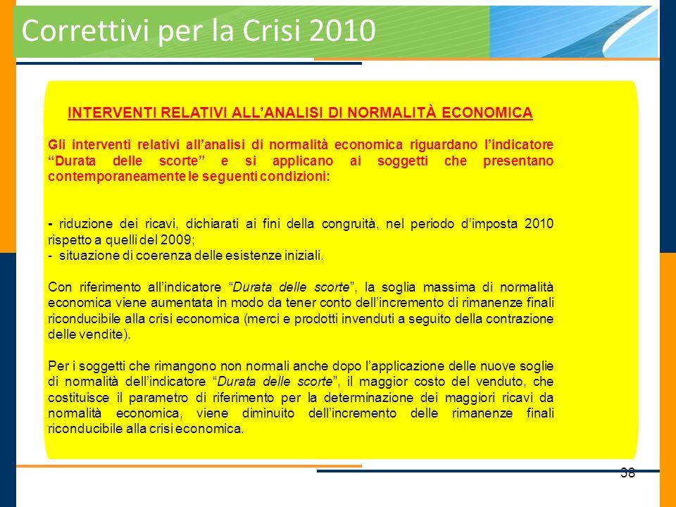 38 Correttivi per la Crisi 2010 INTERVENTI RELATIVI ALLANALISI DI NORMALITÀ ECONOMICA Gli interventi relativi allanalisi di normalità economica riguar
