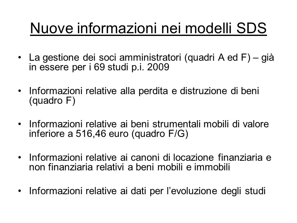 Nuove informazioni nei modelli SDS La gestione dei soci amministratori (quadri A ed F) – già in essere per i 69 studi p.i. 2009 Informazioni relative