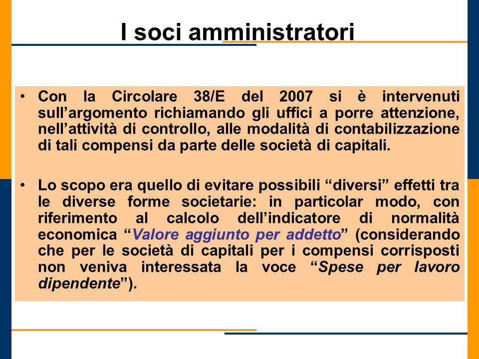 I soci amministratori Con la Circolare 38/E del 2007 si è intervenuti sullargomento richiamando gli uffici a porre attenzione, nellattività di control