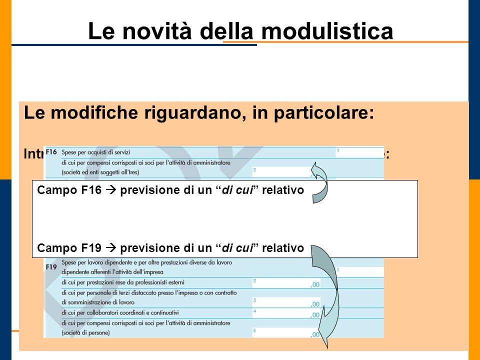 Le novità della modulistica Le modifiche riguardano, in particolare: Introduzione allinterno del quadro F di due specifiche: Campo F16 previsione di u