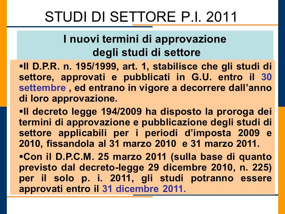 STUDI DI SETTORE P.I. 2011 I nuovi termini di approvazione degli studi di settore Il D.P.R. n. 195/1999, art. 1, stabilisce che gli studi di settore,