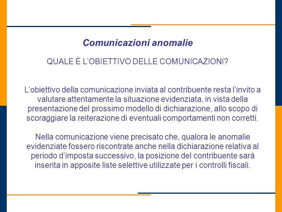 Comunicazioni anomalie QUALE È LOBIETTIVO DELLE COMUNICAZIONI? Lobiettivo della comunicazione inviata al contribuente resta linvito a valutare attenta