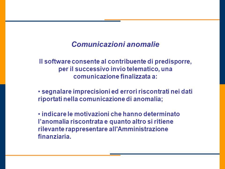 Comunicazioni anomalie Il software consente al contribuente di predisporre, per il successivo invio telematico, una comunicazione finalizzata a: segna