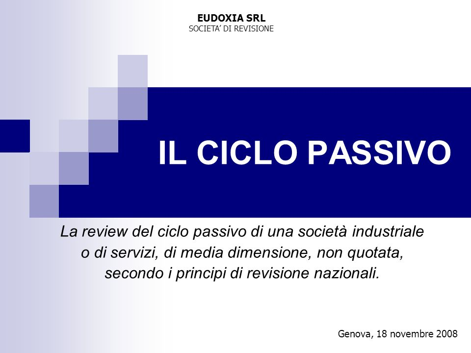 Genova, 18 novembre 2008 IL CICLO PASSIVO La review del ciclo passivo di una società industriale o di servizi, di media dimensione, non quotata, secon
