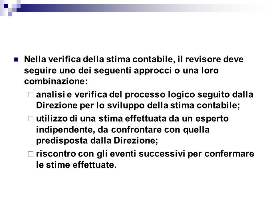 Nella verifica della stima contabile, il revisore deve seguire uno dei seguenti approcci o una loro combinazione: analisi e verifica del processo logi