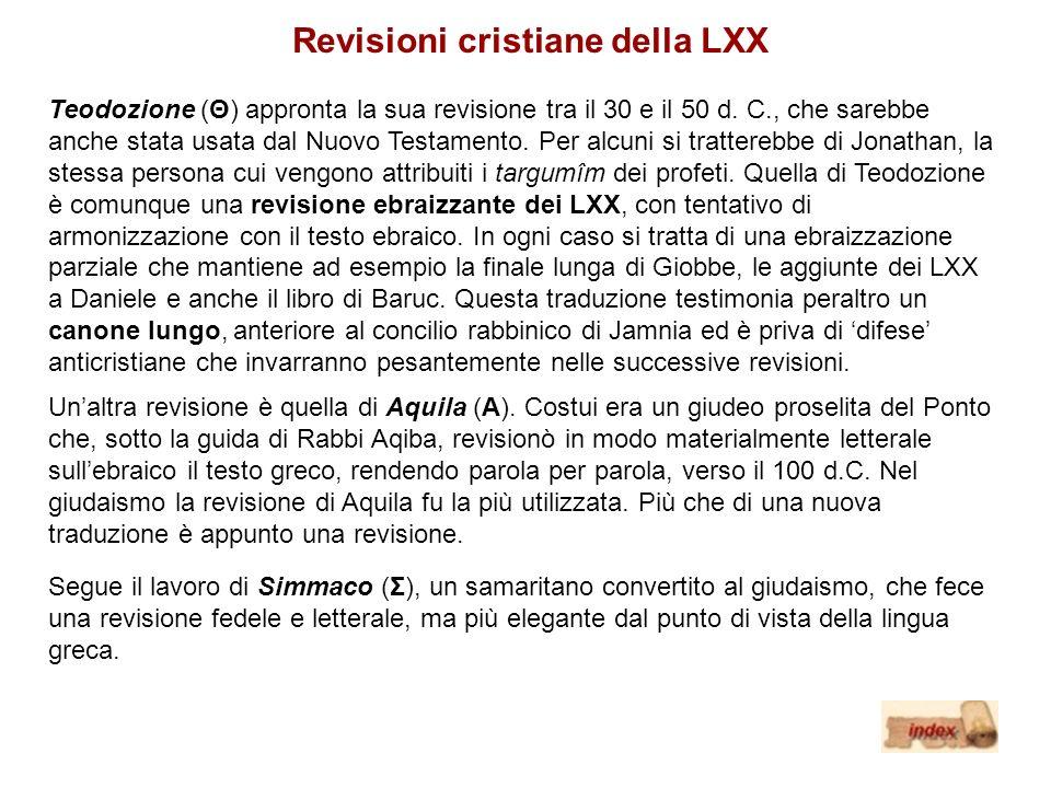 Revisioni cristiane della LXX Teodozione (Θ) appronta la sua revisione tra il 30 e il 50 d. C., che sarebbe anche stata usata dal Nuovo Testamento. Pe