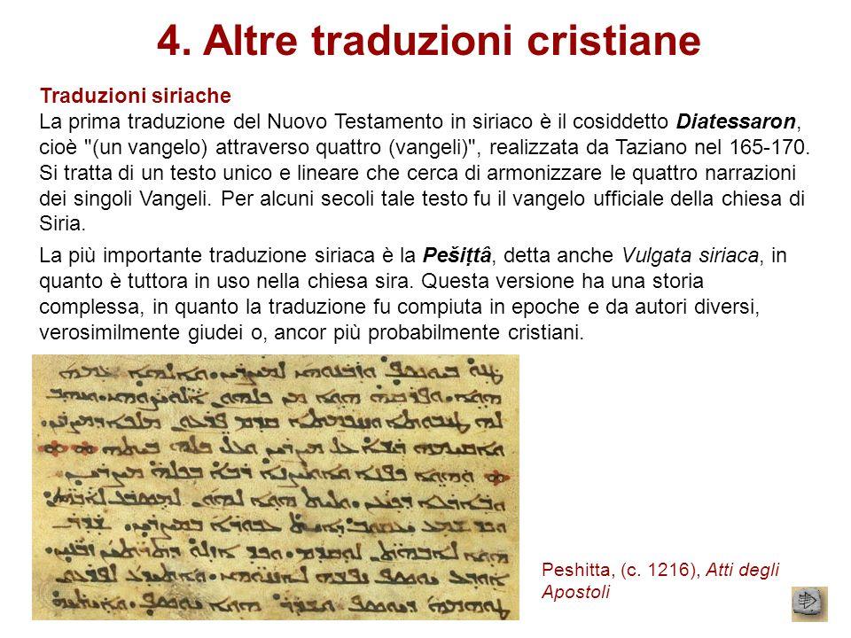 4. Altre traduzioni cristiane Traduzioni siriache La prima traduzione del Nuovo Testamento in siriaco è il cosiddetto Diatessaron, cioè