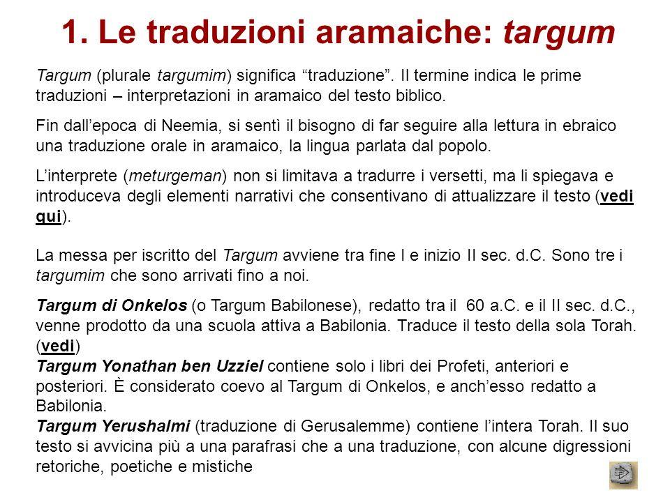1. Le traduzioni aramaiche: targum Targum (plurale targumim) significa traduzione. Il termine indica le prime traduzioni – interpretazioni in aramaico