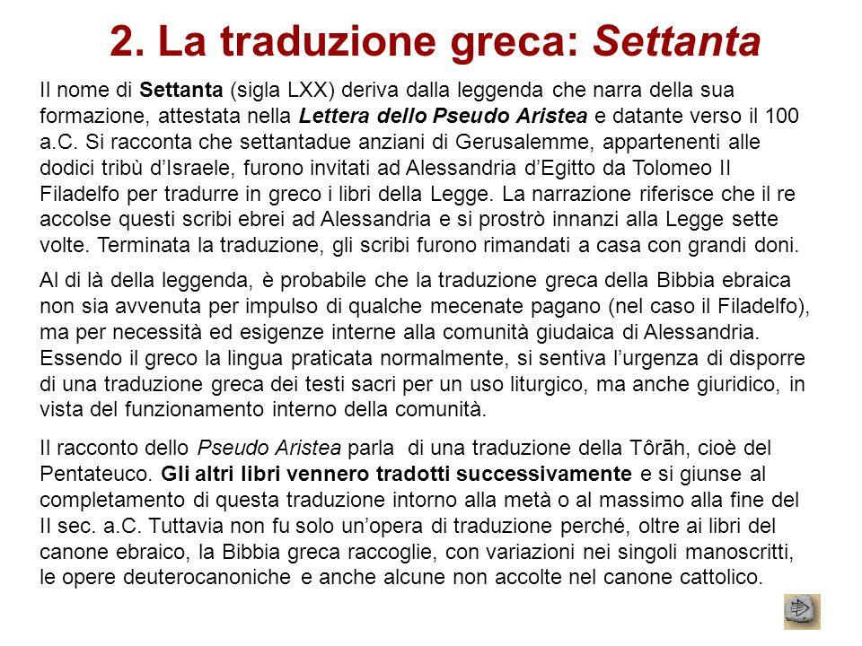 2. La traduzione greca: Settanta Il nome di Settanta (sigla LXX) deriva dalla leggenda che narra della sua formazione, attestata nella Lettera dello P