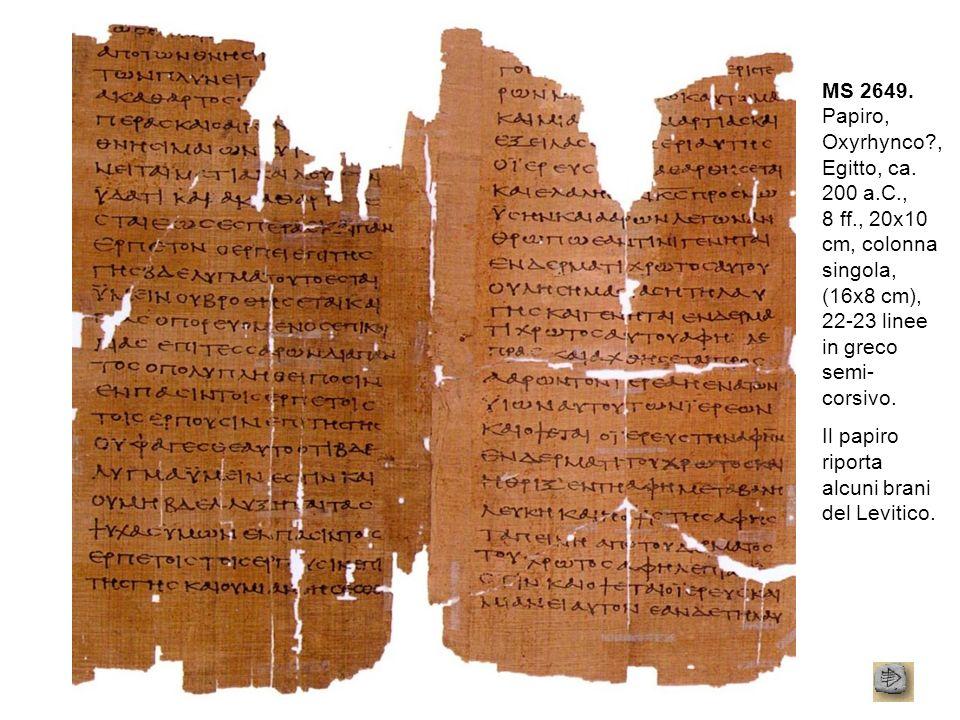 MS 2649. Papiro, Oxyrhynco?, Egitto, ca. 200 a.C., 8 ff., 20x10 cm, colonna singola, (16x8 cm), 22-23 linee in greco semi- corsivo. Il papiro riporta