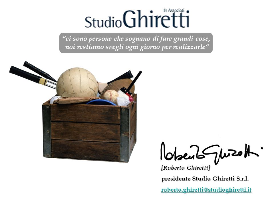 ci sono persone che sognano di fare grandi cose, noi restiamo svegli ogni giorno per realizzarle [Roberto Ghiretti] presidente Studio Ghiretti S.r.l.