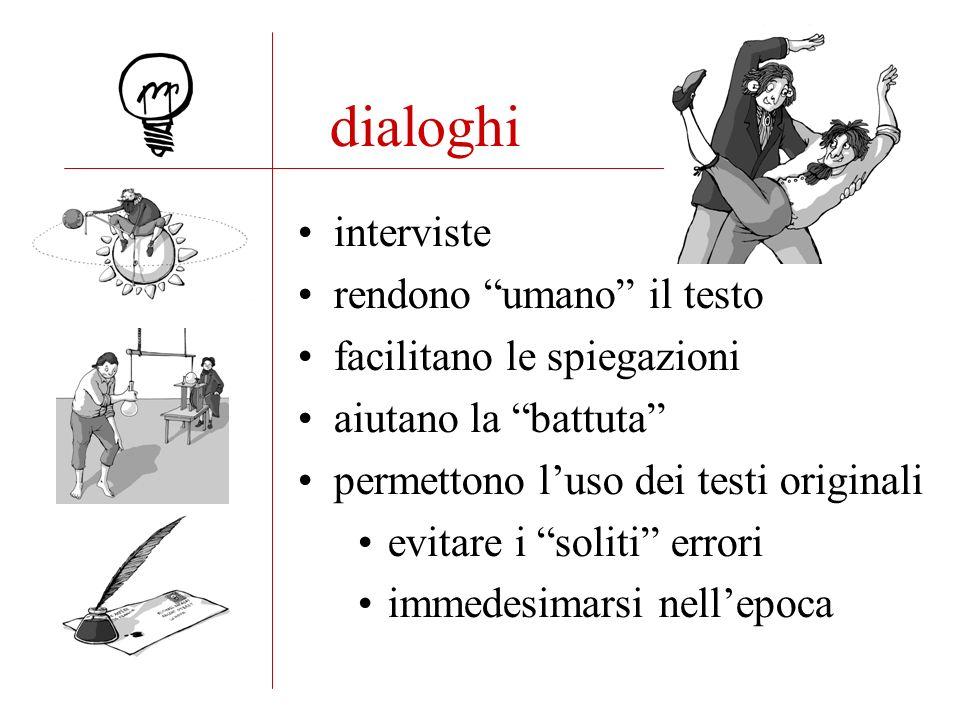 dialoghi interviste rendono umano il testo facilitano le spiegazioni aiutano la battuta permettono luso dei testi originali evitare i soliti errori immedesimarsi nellepoca